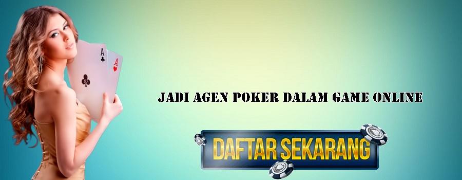 Jadi Agen Poker Dalam Game Online
